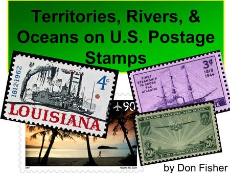 Territories, Rivers, & Oceans on U.S. Postage Stamps by Don Fisher.