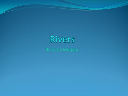 By Katie Morgan. These are the 6 biggest rivers in the world. 1. River Nile 2. Amazon 3. Yangtze 4. Huang He 5. Mississippi 6. Missouri.