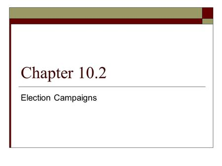 Chapter 10.2 Election Campaigns.