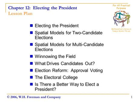 Chapter 12: Electing the President Lesson Plan Electing the President Spatial Models for Two-Candidate Elections Spatial Models for Multi-Candidate Elections.