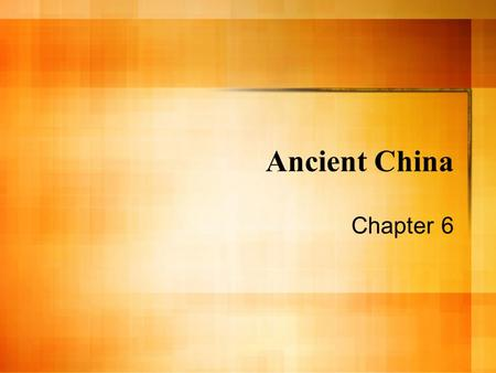 Ancient China Chapter 6. Physical Geography Geography played a major role in the development of China – Separated China from the rest of the world –