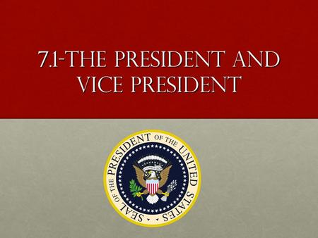 7.1-The President and Vice President. The Office of the President The President heads the Executive Branch and is described in Article II of the ConstitutionThe.