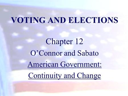 VOTING AND ELECTIONS Chapter 12 O'Connor and Sabato