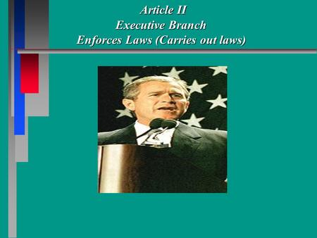 Article II Executive Branch Enforces Laws (Carries out laws) Article II Executive Branch Enforces Laws (Carries out laws)
