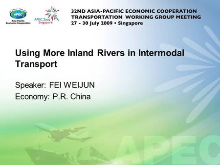 Using More Inland Rivers in Intermodal Transport Speaker: FEI WEIJUN Economy: P.R. China.