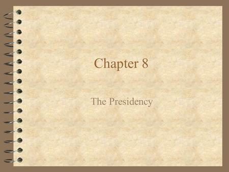 Chapter 8 The Presidency.