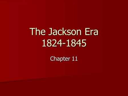 The Jackson Era 1824-1845 Chapter 11. Jacksonian Democracy 1816-1824 the United States had only one political party—Jeffersonian Republicans. 1816-1824.