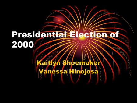 Presidential Election of 2000 Kaitlyn Shoemaker Vanessa Hinojosa.