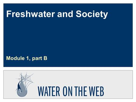 Freshwater and Society Module 1, part B. Developed by: Munson, Richards, Svendsen Updated: Dec. 30, 2003 U1-m1b-s2 Watersheds