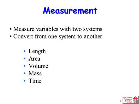 1 Measure variables with two systems Measure variables with two systems Convert from one system to another Convert from one system to another Length Length.