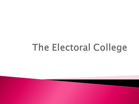  The framers of the Constitution disagreed on how to elect a present-Congressional selection or direct popular vote election?  The electoral college.