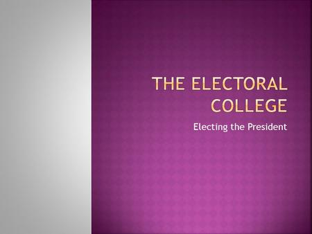 Electing the President.  The candidate that receives the majority of electoral votes wins the presidency.  538 total need 270 to win  Each state total.