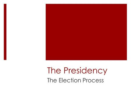 The Presidency The Election Process. Chief of everything… Chief of ___________- ceremonial head of the U.S. Chief ____________- holder of executive.