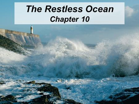 © 2011 Pearson Education, Inc. The Restless Ocean Chapter 10.