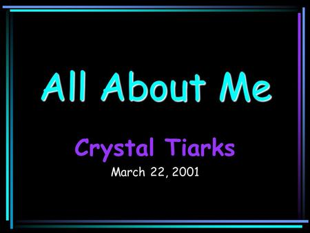 All About Me Crystal Tiarks March 22, 2001 Family Mom's sideMom's side 2 brothers 2 sisters Step dad I am the oldest sibling Dad's familyDad's family.