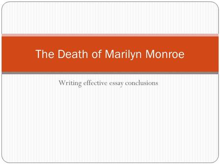 Writing effective essay conclusions The Death of Marilyn Monroe.