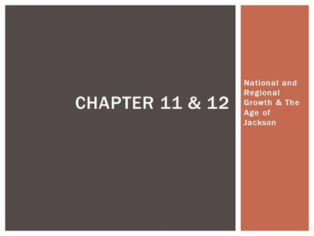 National and Regional Growth & The Age of Jackson CHAPTER 11 & 12.