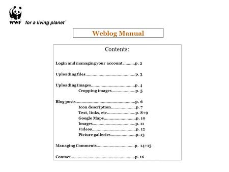 Weblog Manual Contents: Login and managing your account ……….p. 2 Uploading files……………………………………p. 3 Uploading images……………………………….p. 4 Cropping images..………………p.
