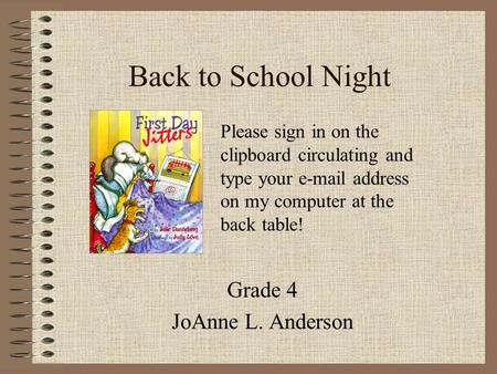 Back to School Night Grade 4 JoAnne L. Anderson Please sign in on the clipboard circulating and type your e-mail address on my computer at the back table!