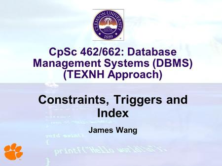 CpSc 462/662: Database Management Systems (DBMS) (TEXNH Approach) Constraints, Triggers and Index James Wang.