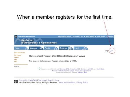 When a member registers for the first time.. 1 Goto: www.dgroups.org 2 3.