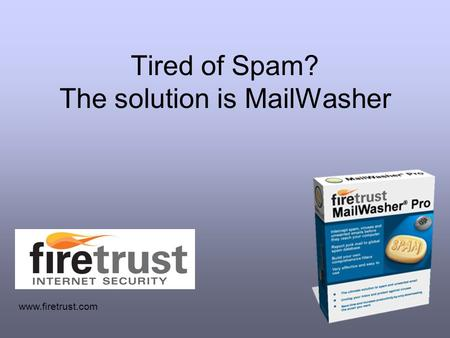 Tired of Spam? The solution is MailWasher www.firetrust.com.