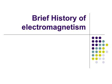 Brief History of electromagnetism. Contents 1.History 1. Ancient times. 1. Ancient times. 2. Mid-times 2. Mid-times 3. Early modern times. 3. Early modern.