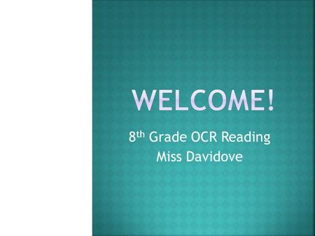 8 th Grade OCR Reading Miss Davidove.  Bachelors Degree in Psychology from Rutgers University  Masters Degrees in Elementary and Special Education from.