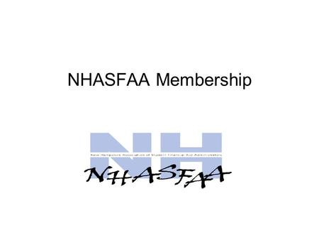NHASFAA Membership. Dues paid annually on July 1 If not paid by September 1 inactivate account Individual members can be swapped out during the year (ie.