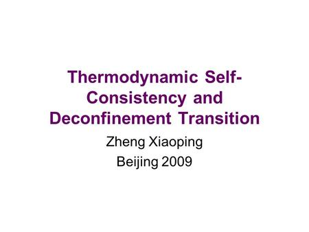 Thermodynamic Self- Consistency and Deconfinement Transition Zheng Xiaoping Beijing 2009.