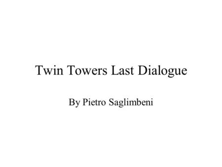Twin Towers Last Dialogue By Pietro Saglimbeni. South Tower Sister, on the sea and all around the day is resplendent... but a lightning flash blinds me,