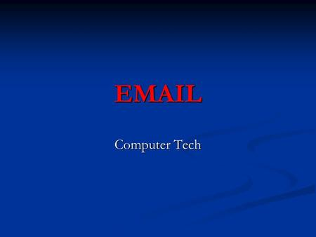 EMAIL Computer Tech. What is Email? Communication electronically from one computer to another Communication electronically from one computer to another.