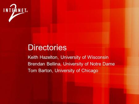 Directories Keith Hazelton, University of Wisconsin Brendan Bellina, University of Notre Dame Tom Barton, University of Chicago.