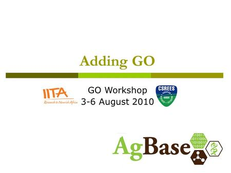 Adding GO GO Workshop 3-6 August 2010. 1. GOanna results and GOanna2ga 2. gene association files 3. getting GO for your dataset 4. adding more GO (introduction)