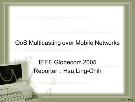 QoS Multicasting over Mobile Networks IEEE Globecom 2005 Reporter : Hsu,Ling-Chih.