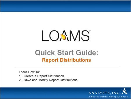 Quick Start Guide: Report Distributions Learn How To: 1.Create a Report Distribution 2.Save and Modify Report Distributions.