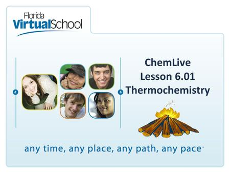 ChemLive Lesson 6.01 Thermochemistry. Thermochemistry Thermochemistry: study of the changes in energy that accompany chemical reactions and physical changes.