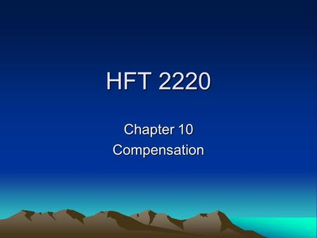 HFT 2220 Chapter 10 Compensation. Two Kinds of Compensation Direct –Immediate –Deferred Indirect –Immediate –Deferred.