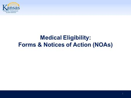 Medical Eligibility: Forms & Notices of Action (NOAs) 1.