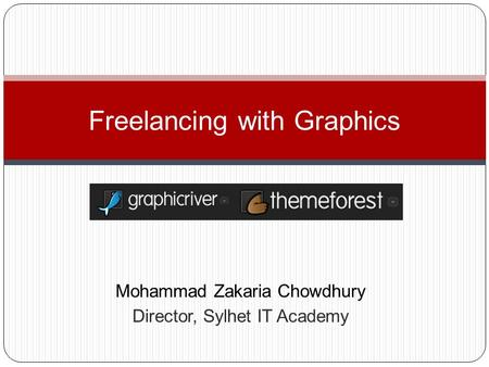 Mohammad Zakaria Chowdhury Director, Sylhet IT Academy Freelancing with Graphics.