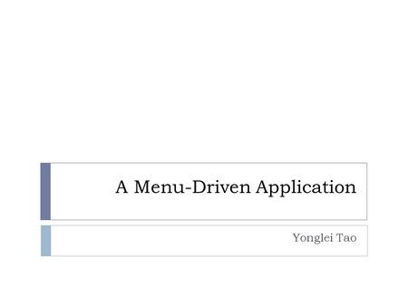 A Menu-Driven Application Yonglei Tao. Problem Statement  Develop a script program that allows the user to create and maintain an email directory, called.