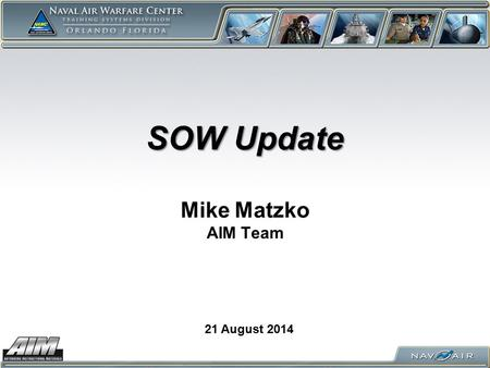 SOW Update SOW Update Mike Matzko AIM Team 21 August 2014.