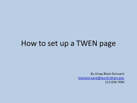 How to set up a TWEN page By Alissa Black-Dorward
