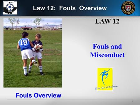 1 LAW 12 Fouls and Misconduct Fouls Overview Law 12: Fouls Overview.