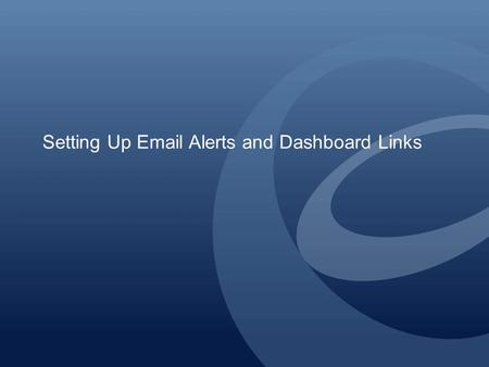 Setting Up Email Alerts and Dashboard Links. When you first start using the Active Orders system, you will need to establish the settings for two types.