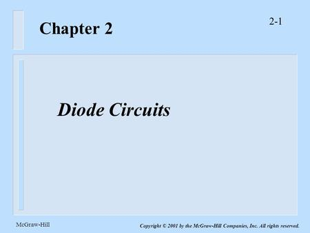 2-1 McGraw-Hill Copyright © 2001 by the McGraw-Hill Companies, Inc. All rights reserved. Chapter 2 Diode Circuits.
