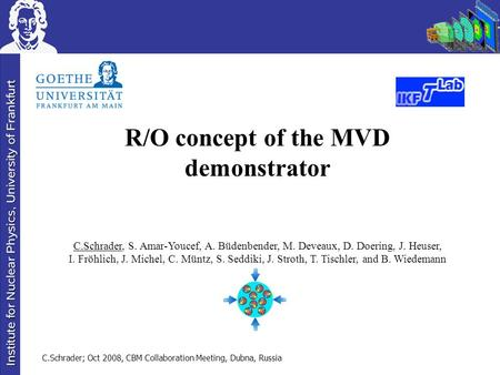 C.Schrader; Oct 2008, CBM Collaboration Meeting, Dubna, Russia R/O concept of the MVD demonstrator C.Schrader, S. Amar-Youcef, A. Büdenbender, M. Deveaux,