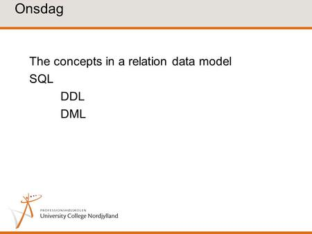 Onsdag The concepts in a relation data model SQL DDL DML.