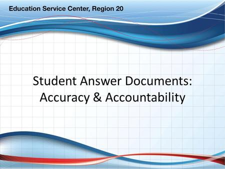 Student Answer Documents: Accuracy & Accountability.