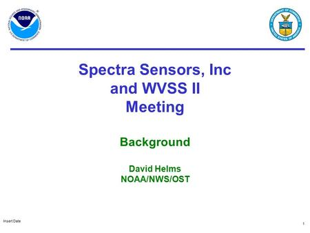 Insert Date 1 Spectra Sensors, Inc and WVSS II Meeting Background David Helms NOAA/NWS/OST.